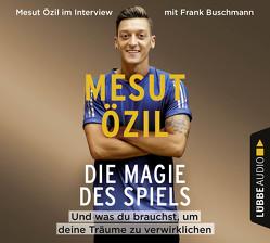 Die Magie des Spiels von Buschmann,  Frank, Özil,  Mesut, Psotta,  Kai