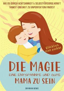 Die Magie, eine entspannte und gute Mama zu sein von Lowe,  Johanna