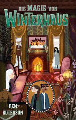 Die Magie von Winterhaus von Bristol,  Chloe, Ernst,  Alexandra, Guterson,  Ben