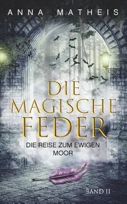 Die magische Feder – Band 2 von Matheis,  Anna