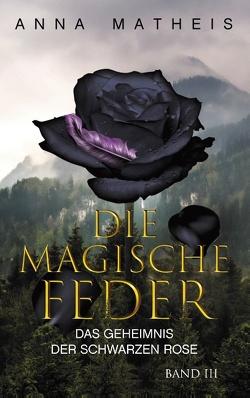Die magische Feder – Band 3 von Matheis,  Anna
