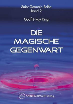 Die Magische Gegenwart von King,  Godfré Ray, Saint Germain