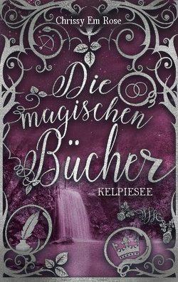 Die magischen Bücher von Rose,  Chrissy Em