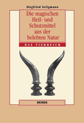 Die magischen Heil- und Schutzmittel aus der belebten Natur von Seligmann,  Siegfried, Zwernemann,  Jürgen