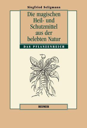 Die magischen Heil und Schutzmittel aus der belebten Natur von Seligmann,  Siegfried, Zwernemann,  Jürgen