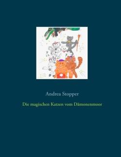 Die magischen Katzen vom Dämonenmoor von Stopper,  Andrea