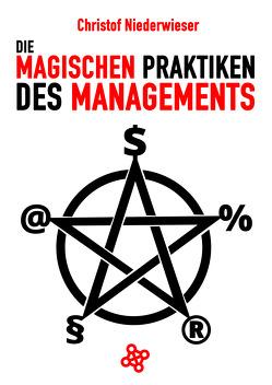 Die magischen Praktiken des Managements von Niederwieser,  Christof