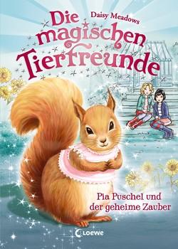Die magischen Tierfreunde – Pia Puschel und der geheime Zauber von Margineanu,  Sandra, Meadows,  Daisy