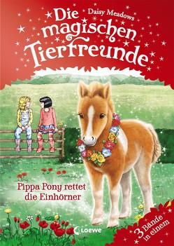 Die magischen Tierfreunde – Pippa Pony rettet die Einhörner von Margineanu,  Sandra, Meadows,  Daisy