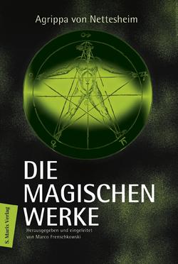 Die magischen Werke von Frenschkowski,  Marco, Nettesheim,  Agrippa von