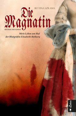 Die Magnatin. Mein Leben am Hof der Blutgräfin Elisabeth Báthory von Szrama,  Bettina