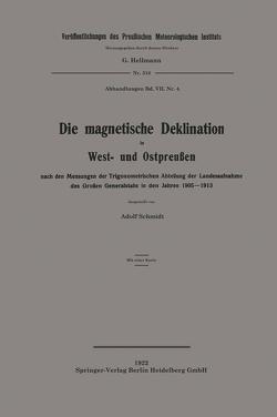 Die magnetische Deklination in West- und Ostpreußen nach den Messungen der Trigonometrischen Abteilung der Landesaufnahme des Großen Generalstabs in den Jahren 1905–1913 von Schmidt,  Adolf