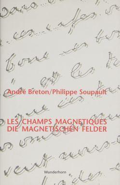 Die magnetischen Felder /Les champs magnétiques von Breton,  André, Soupault,  Philippe, Soupault,  Ré