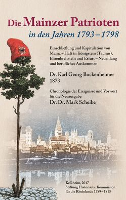 Die Mainzer Patrioten in den Jahren 1793-1798 von Bockenheimer,  Karl Georg, Scheibe,  Mark