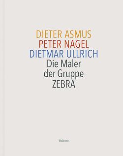 Die Maler der Gruppe ZEBRA von Asmus,  Dieter, Nagel,  Peter, Nüman,  Ekkehard, Ullrich,  Dietmar