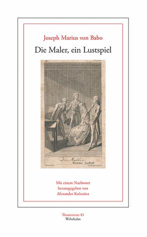 Die Maler, ein Lustspiel von Babo,  Joseph Marius von, Košenina,  Alexander