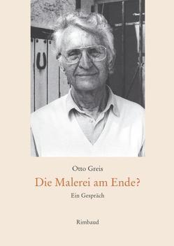 Die Malerei am Ende? von Albers,  Bernhard, Auer,  Barbara, Greis,  Otto, Kostka,  Jürgen