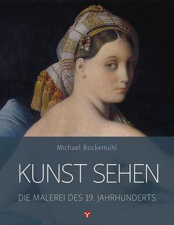Die Malerei des 19. Jahrhunderts von Bockemühl,  Michael, Eckey,  Jana, Hornemann von Laer,  David