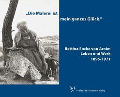 """""""Die Malerei ist mein ganzes Glück"""" Bettina Encke von Arnim von Böhland,  Dorothea, Brüns,  Birgit, Heymach,  Petra, Schremmer,  Michael"""