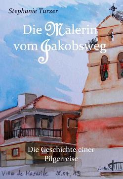 Die Malerin vom Jakobsweg von DeBehr,  Verlag, Turzer,  Stephanie