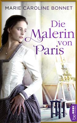 Die Malerin von Paris von Bonnet,  Marie Caroline