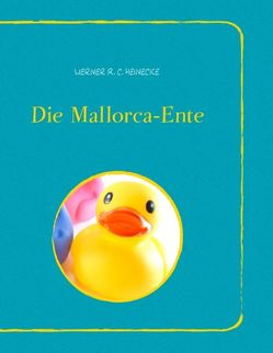 Die Mallorca-Ente von Heinecke,  Werner R. C.