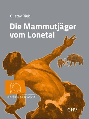 Die Mammutjäger vom Lonetal von Conard,  Nicholas J., Dutkiewicz,  Ewa, Riek,  Gustav