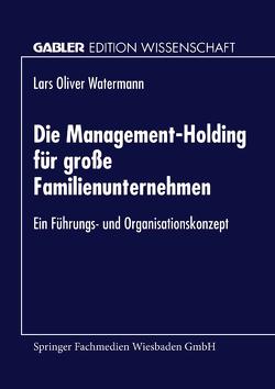 Die Management-Holding für große Familienunternehmen von Watermann,  Lars Oliver