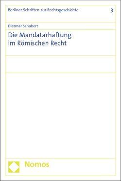 Die Mandatarhaftung im Römischen Recht von Schubert,  Dietmar