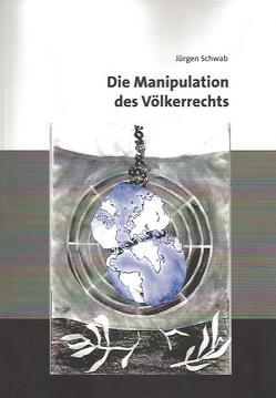Die Manipulation des Völkerrechts von Schwab,  Jürgen
