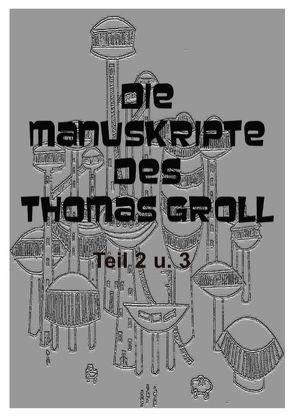 Die Manuskripte des Thomas Groll Teil II und III von Lehmann,  Johannes von