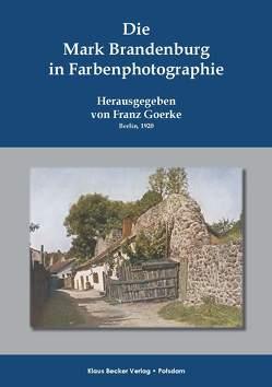 Die Mark Brandenburg in Farbenphotographie, 1920 von Becker,  Klaus D, Goerke,  Franz