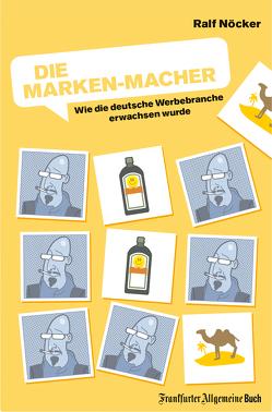 Die Marken-Macher: Wie die deutsche Werbebranche erwachsen wurde von Nöcker,  Ralf
