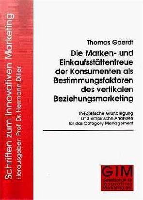 Die Marken- und Einkaufsstättentreue der Konsumenten als Bestimmungsfaktoren des vertikalen Beziehungsmarketing von Diller,  Hermann, Goerdt,  Thomas