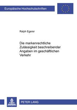 Die markenrechtliche Zulässigkeit beschreibender Angaben im geschäftlichen Verkehr von Egerer,  Ralph