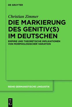 Die Markierung des Genitiv(s) im Deutschen von Zimmer,  Christian