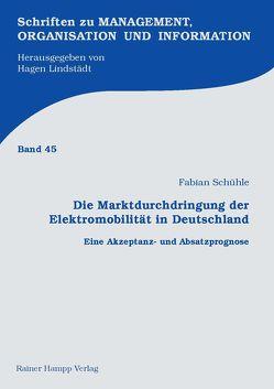 Die Marktdurchdringung der Elektromobilität in Deutschland von Schühle,  Fabian