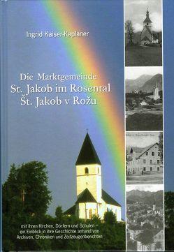 Die Marktgemeinde St. Jakob im Rosental/St. Jakob v Rožu von Kaiser-Kaplaner,  Ingrid