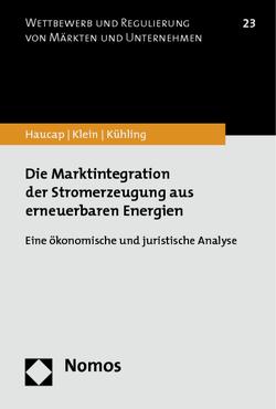 Die Marktintegration der Stromerzeugung aus erneuerbaren Energien von Haucap,  Justus, Jantsch,  Peter, Klein,  Carolin, Kühling,  Jürgen