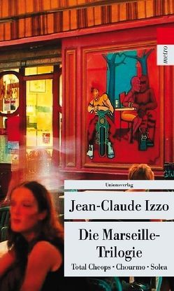 Die Marseille-Trilogie von Grän,  Katarina, Izzo,  Jean-Claude, Vouillé,  Ronald