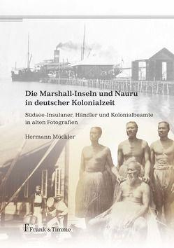 Die Marshall-Inseln und Nauru in deutscher Kolonialzeit von Mückler,  Hermann