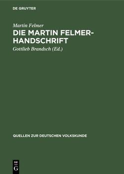 Die Martin Felmer-Handschrift von Brandsch,  Gottlieb, Felmer,  Martin
