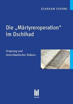 """Die """"Märtyreroperation"""" im Dschihad von Sukhni,  Elhakam"""
