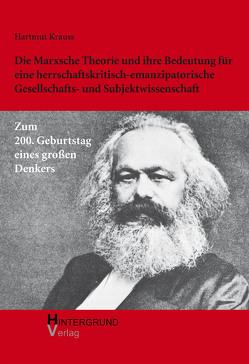 Die Marxsche Theorie und ihre Bedeutung für eine herrschaftskritisch-emanzipatorische Gesellschafts- und Subjektwissenschaft von Krauss,  Hartmut