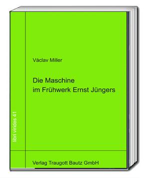 Die Maschine im Frühwerk Ernst Jüngers von Miller,  Václav