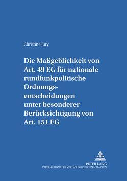 Die Maßgeblichkeit von Art. 49 EG für nationale rundfunkpolitische Ordnungsentscheidungen unter besonderer Berücksichtigung von Art. 151 EG von Jury,  Christine