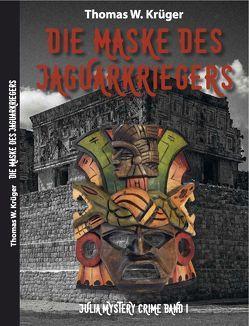 Die Maske des Jaguar-Kriegers von Krüger,  Thomas W.