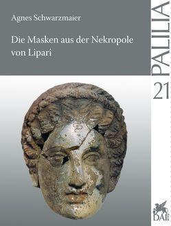 Die Masken aus der Nekropole von Lipari von Schwarzmaier,  Agnes