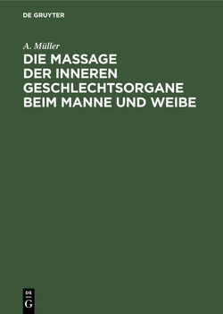 Die Massage der inneren Geschlechtsorgane beim Manne und Weibe von Mueller,  A.