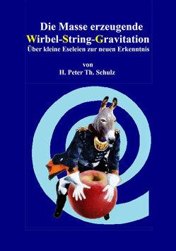 Die Masse erzeugende Wirbel-String-Gravitation von Schulz,  Heinz Peter Theodor